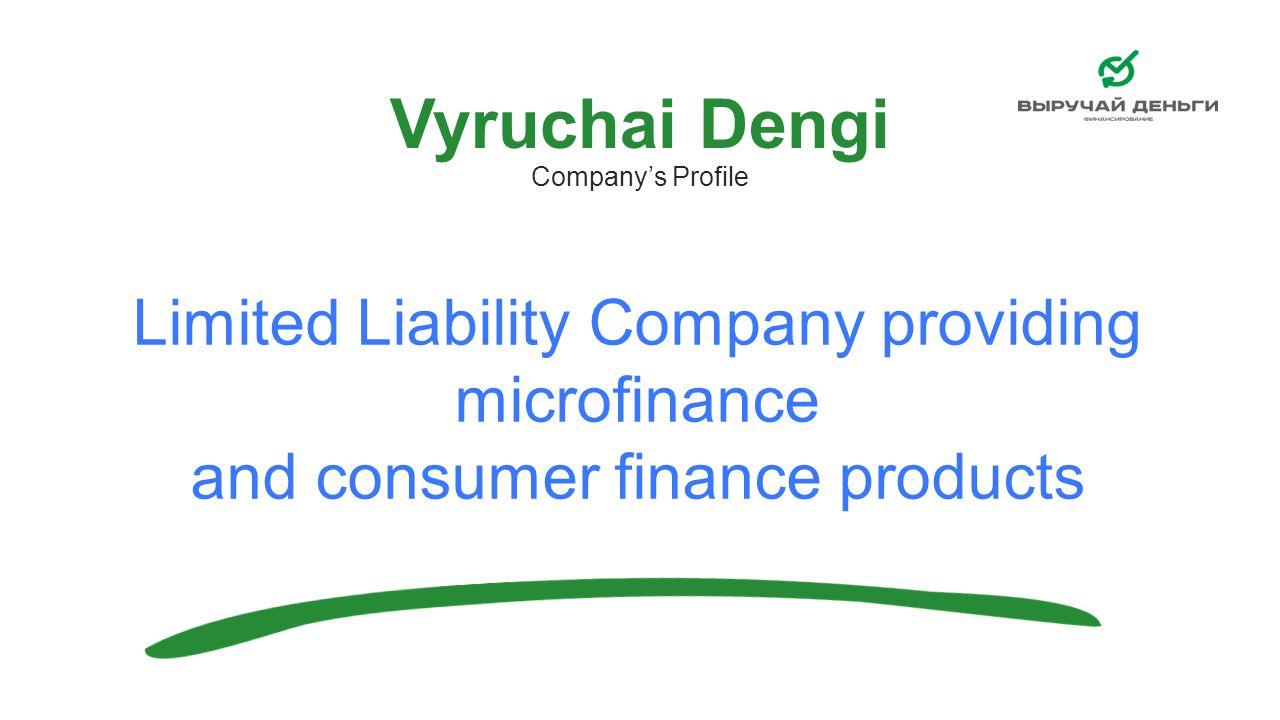 Limited Liability Company providing microfinance and consumer finance products Vyruchai Dengi Company's Profile