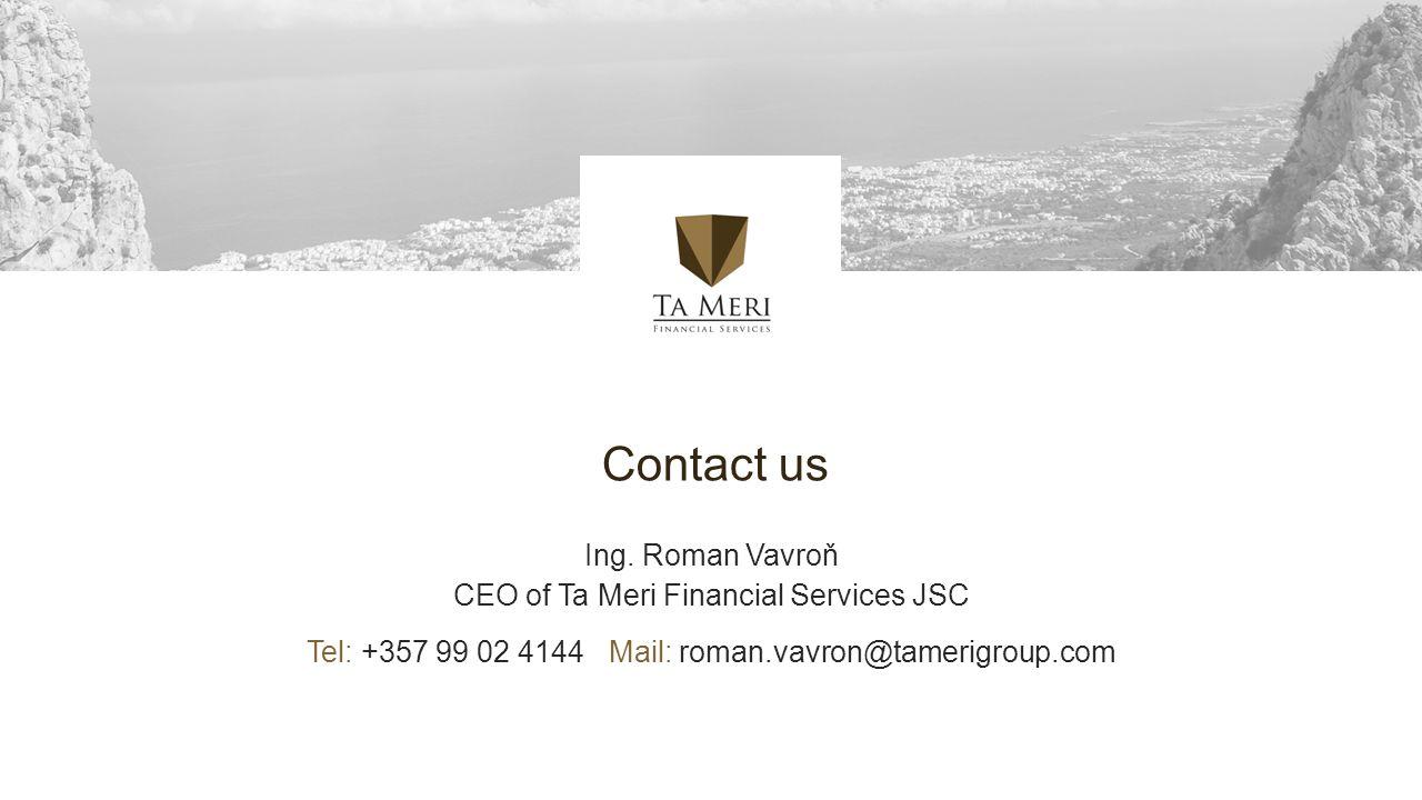 Ing. Roman Vavroň CEO of Ta Meri Financial Services JSC Tel: +357 99 02 4144 Mail: roman.vavron@tamerigroup.com Contact us