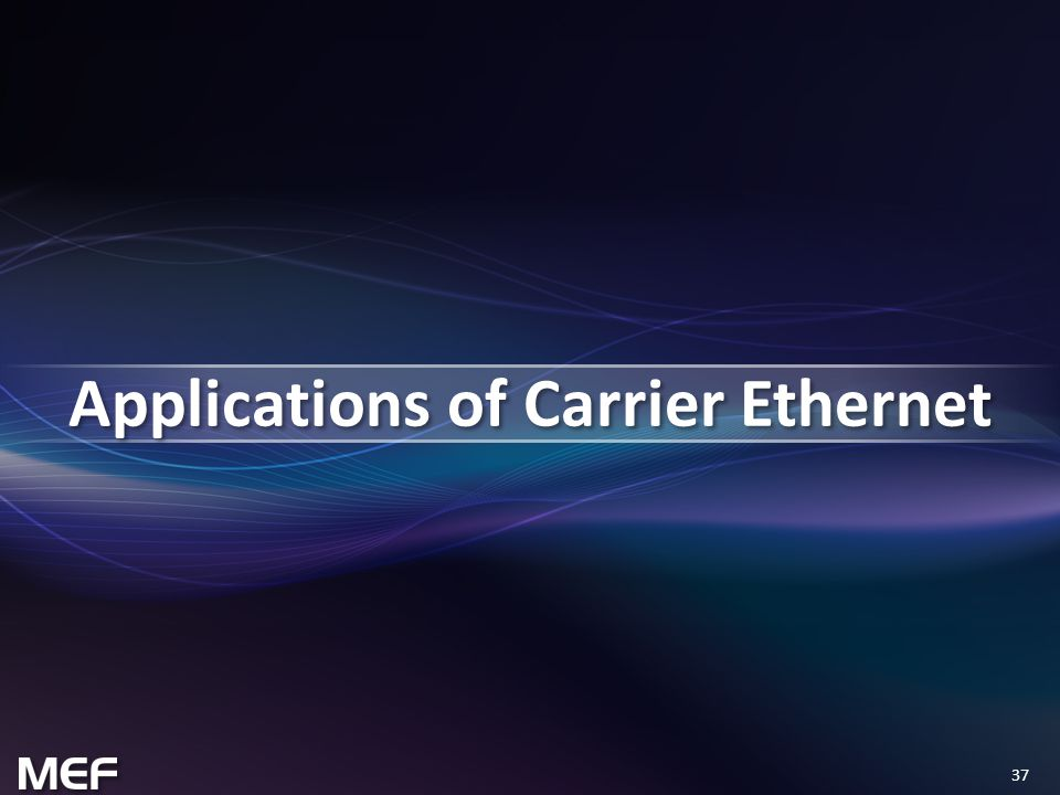 37 Applications of Carrier Ethernet