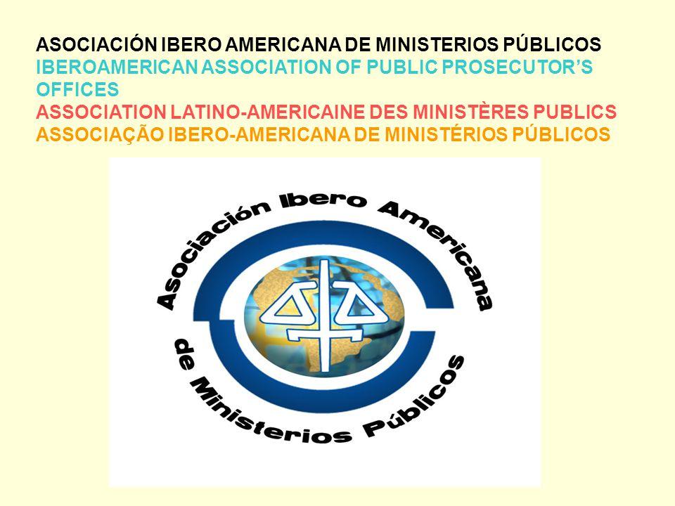 ASOCIACIÓN IBERO AMERICANA DE MINISTERIOS PÚBLICOS IBEROAMERICAN ASSOCIATION OF PUBLIC PROSECUTOR'S OFFICES ASSOCIATION LATINO-AMERICAINE DES MINISTÈRES PUBLICS ASSOCIAÇÃO IBERO-AMERICANA DE MINISTÉRIOS PÚBLICOS