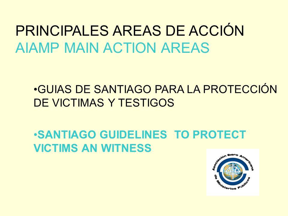 GUIAS DE SANTIAGO PARA LA PROTECCIÓN DE VICTIMAS Y TESTIGOS PRINCIPALES AREAS DE ACCIÓN AIAMP MAIN ACTION AREAS SANTIAGO GUIDELINES TO PROTECT VICTIMS AN WITNESS