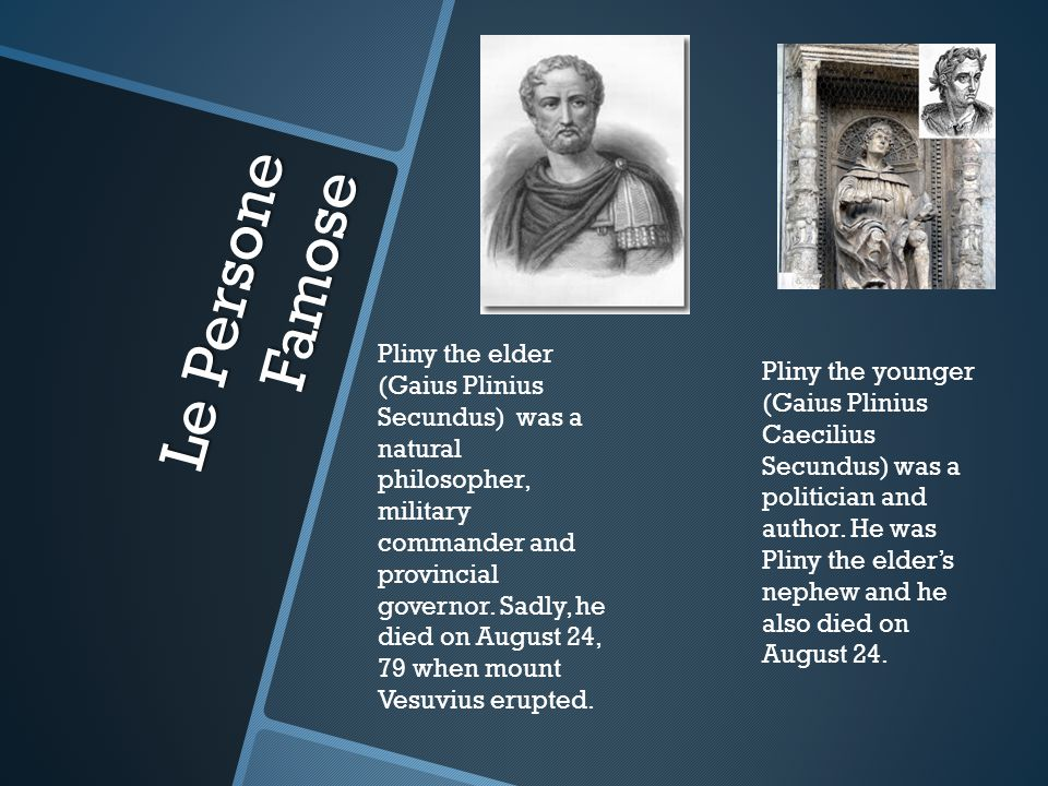 Le Persone Famose Pliny the younger (Gaius Plinius Caecilius Secundus) was a politician and author.