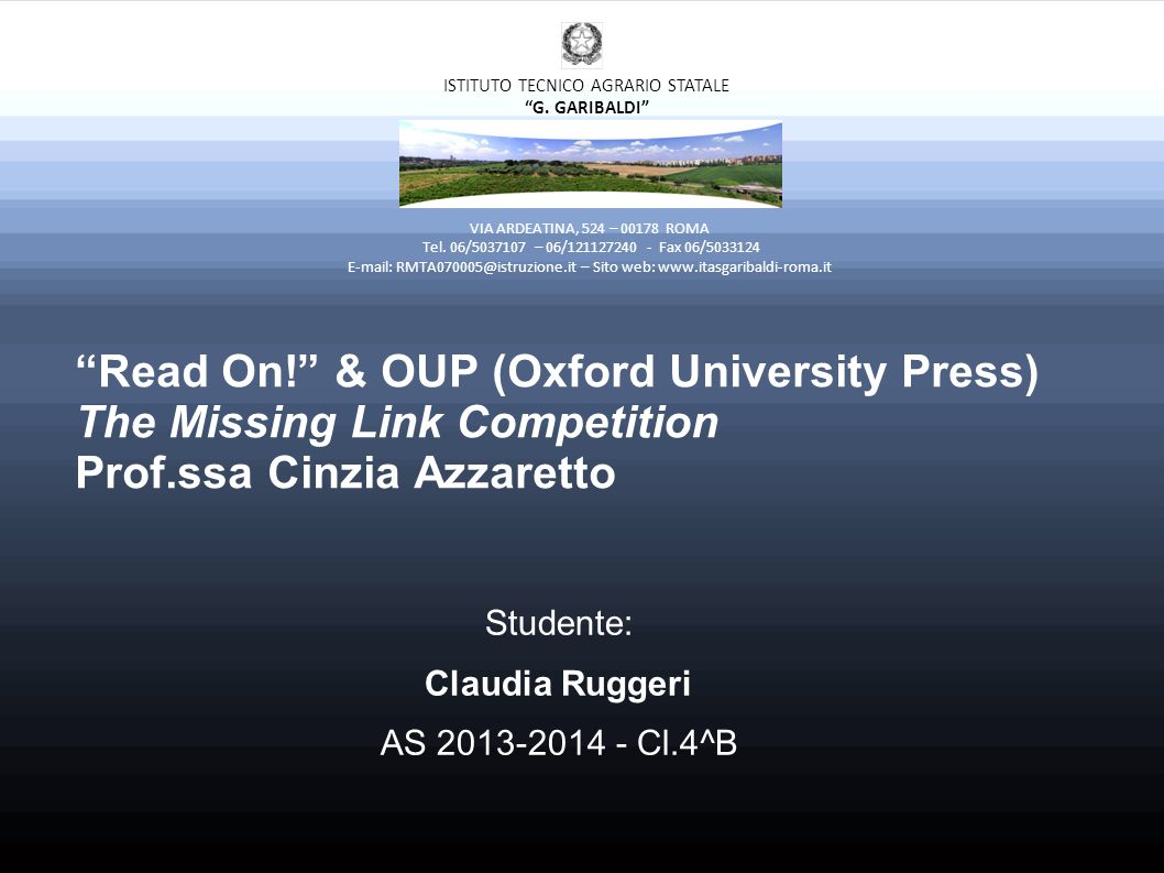 Read On! & OUP (Oxford University Press) The Missing Link Competition Prof.ssa Cinzia Azzaretto Studente: Claudia Ruggeri AS Cl.4^B VIA ARDEATINA, 524 – ROMA Tel.