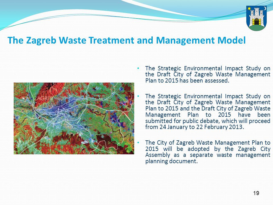 19 The Zagreb Waste Treatment and Management Model The Strategic Environmental Impact Study on the Draft City of Zagreb Waste Management Plan to 2015 has been assessed.