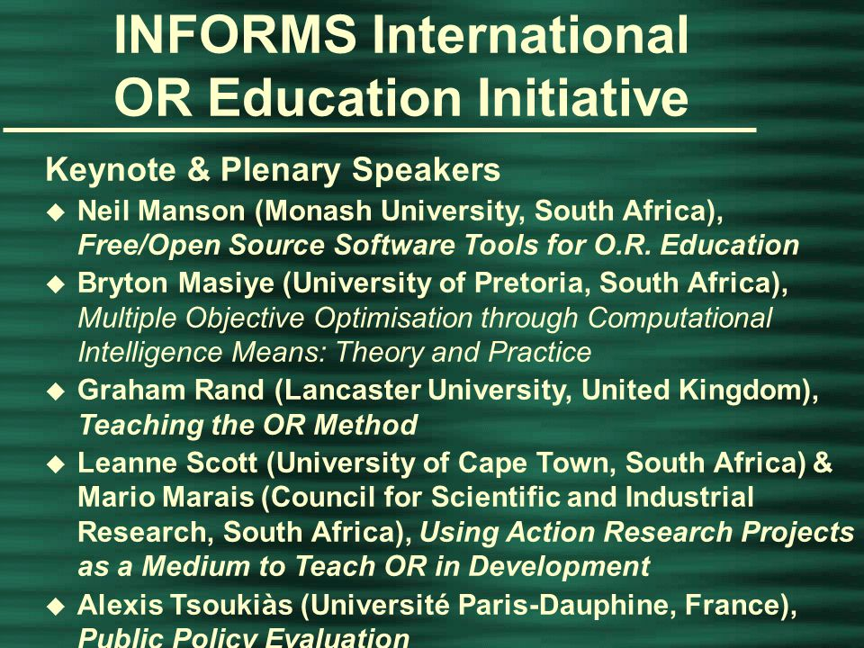INFORMS Annual Conference, Washington, D.C., April 14, 2015 INFORMS International OR Education Initiative Keynote & Plenary Speakers u Jeff Camm (University of Cincinnati, USA), Modeling for Insights u James J.
