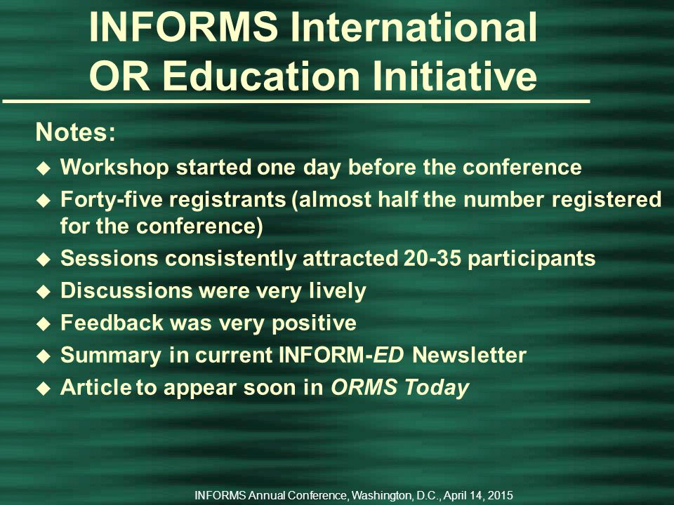 INFORMS Annual Conference, Washington, D.C., April 14, 2015 INFORMS International OR Education Initiative Keynote & Plenary Speakers u Neil Manson (Monash University, South Africa), Free/Open Source Software Tools for O.R.