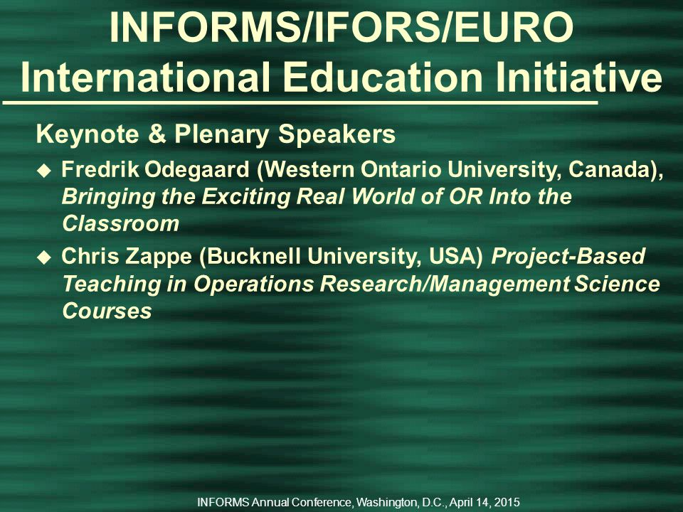 INFORMS Annual Conference, Washington, D.C., April 14, 2015 Keynote & Plenary Speakers u Alberto G.