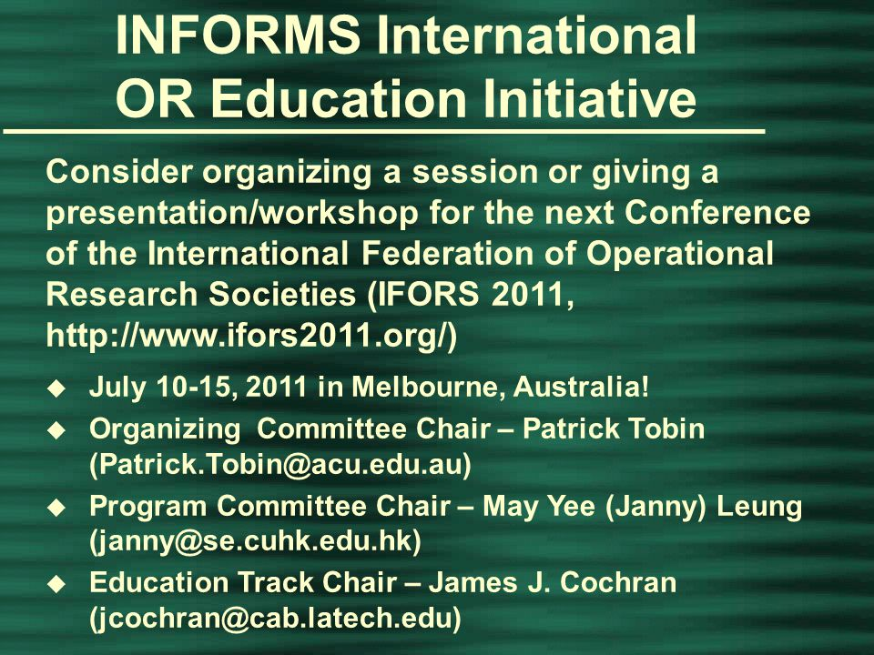 INFORMS Annual Conference, Washington, D.C., April 14, 2015 INFORMS International OR Education Initiative Consider organizing a session or giving a presentation/workshop for the INFORMS/XV CLAIO (Latin-Ibero-American Conference on Operations Research) u May/June