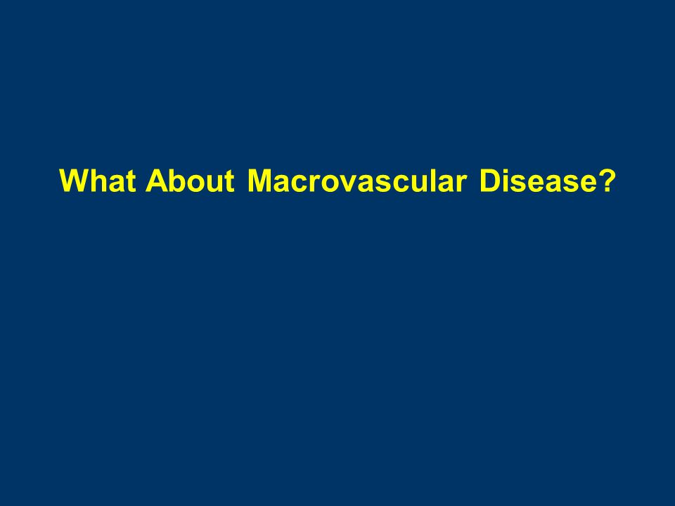 What About Macrovascular Disease