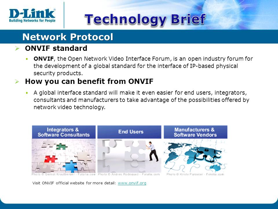 Network Protocol  ONVIF standard ONVIF, the Open Network Video Interface Forum, is an open industry forum for the development of a global standard for the interface of IP-based physical security products.