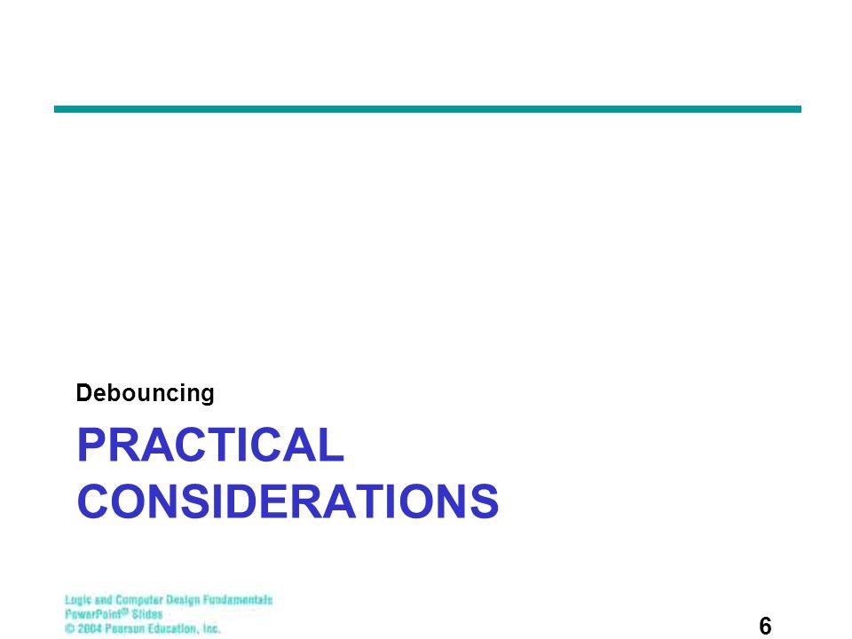 PRACTICAL CONSIDERATIONS Debouncing 6