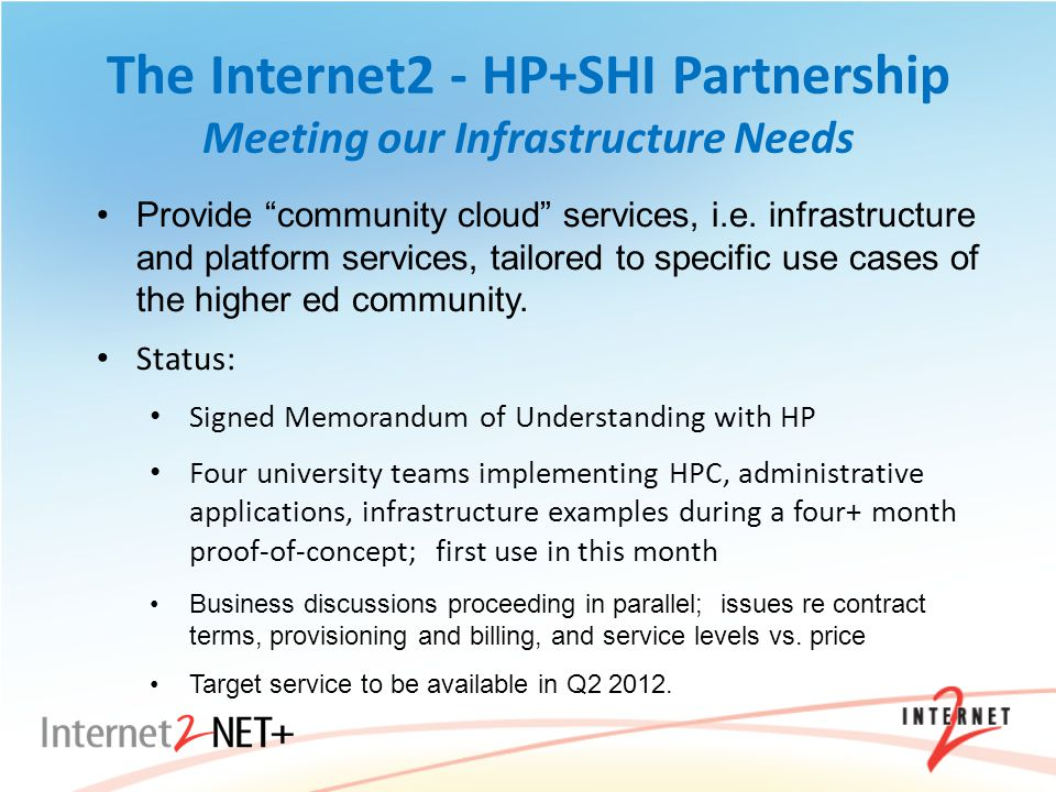 The Internet2 - HP+SHI Partnership Meeting our Infrastructure Needs Provide community cloud services, i.e.