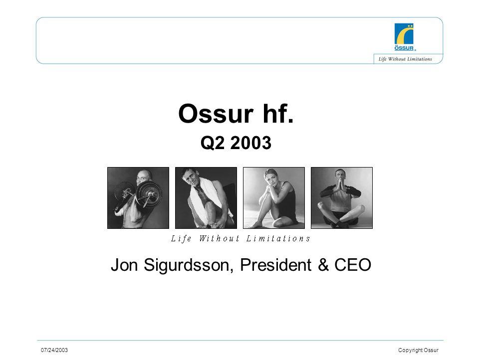 07/24/2003 Copyright Ossur Ossur hf. Q2 2003 Jon Sigurdsson, President & CEO