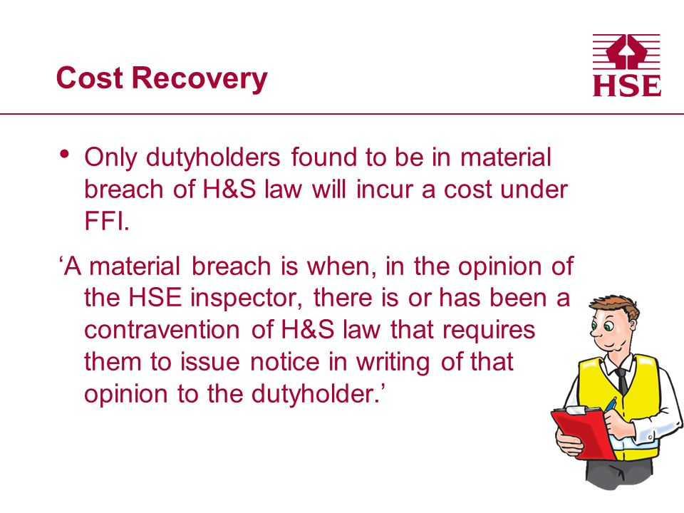 Cost Recovery Only dutyholders found to be in material breach of H&S law will incur a cost under FFI.