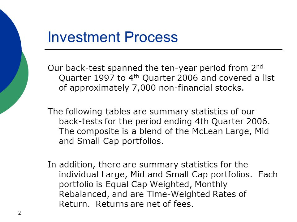 2 Investment Process Our back-test spanned the ten-year period from 2 nd Quarter 1997 to 4 th Quarter 2006 and covered a list of approximately 7,000 non-financial stocks.