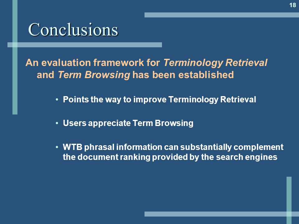 18Conclusions An evaluation framework for Terminology Retrieval and Term Browsing has been established Points the way to improve Terminology Retrieval