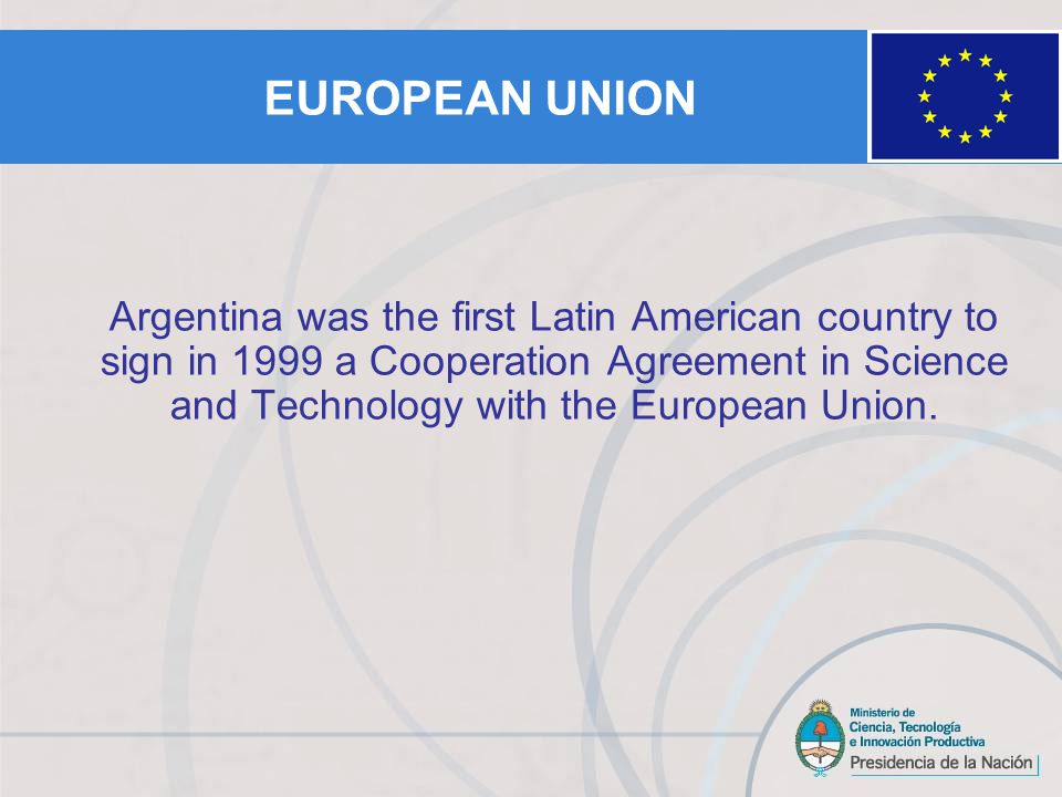 Argentina was the first Latin American country to sign in 1999 a Cooperation Agreement in Science and Technology with the European Union.