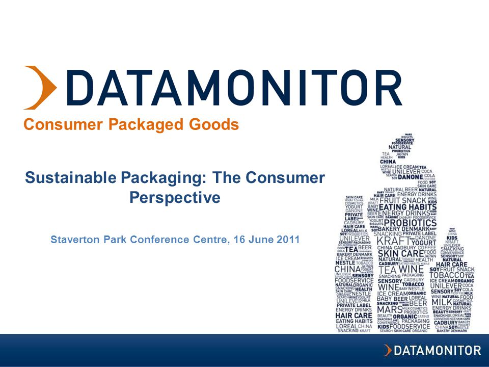 Consumer Packaged Goods Sustainable Packaging: The Consumer Perspective Staverton Park Conference Centre, 16 June 2011