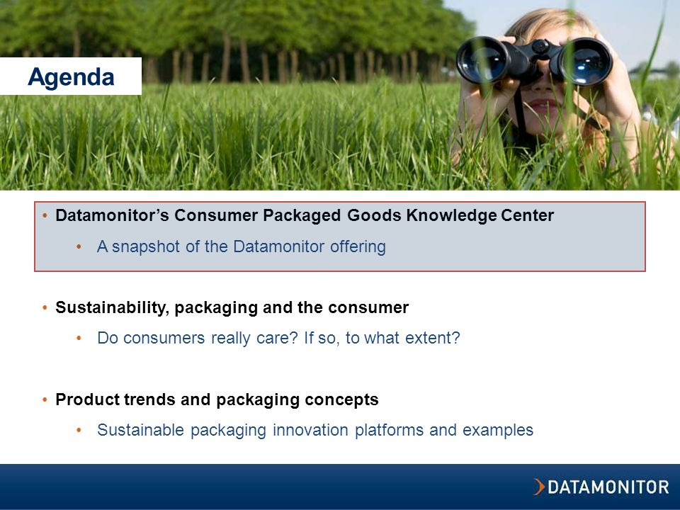 Agenda Datamonitor's Consumer Packaged Goods Knowledge Center A snapshot of the Datamonitor offering Sustainability, packaging and the consumer Do consumers really care.