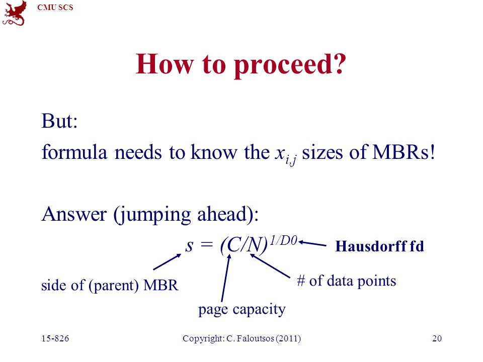 CMU SCS 15-826Copyright: C. Faloutsos (2011)20 How to proceed.