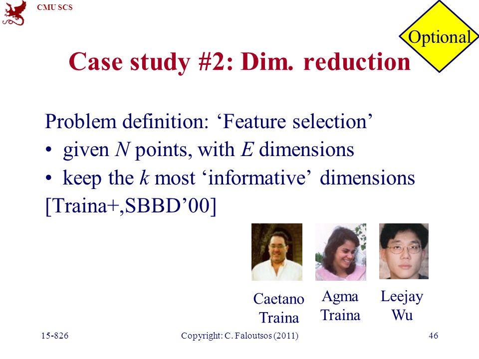 CMU SCS 15-826Copyright: C. Faloutsos (2011)46 Case study #2: Dim.
