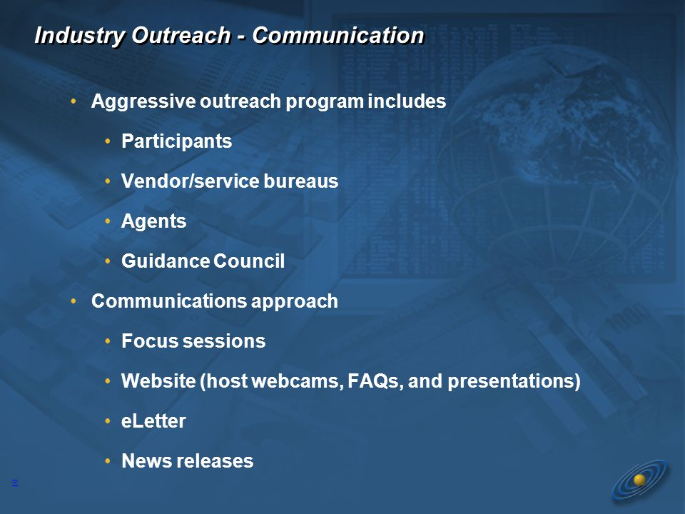10 Aggressive outreach program includes Participants Vendor/service bureaus Agents Guidance Council Communications approach Focus sessions Website (ho