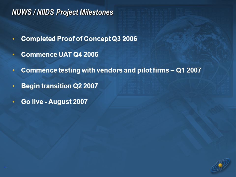 7 Completed Proof of Concept Q3 2006 Commence UAT Q4 2006 Commence testing with vendors and pilot firms – Q1 2007 Begin transition Q2 2007 Go live - A