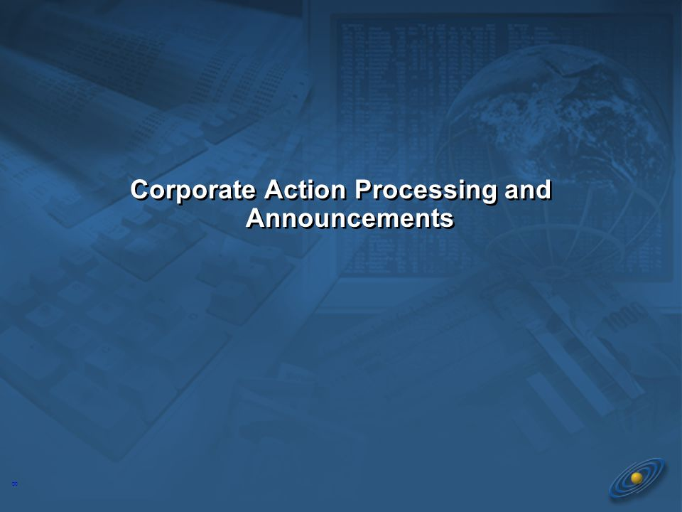 8 Corporate Action Processing and Announcements