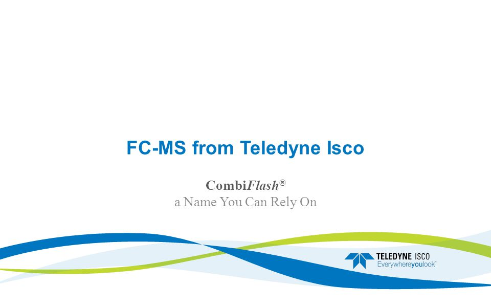 FC-MS from Teledyne Isco CombiFlash ® a Name You Can Rely On
