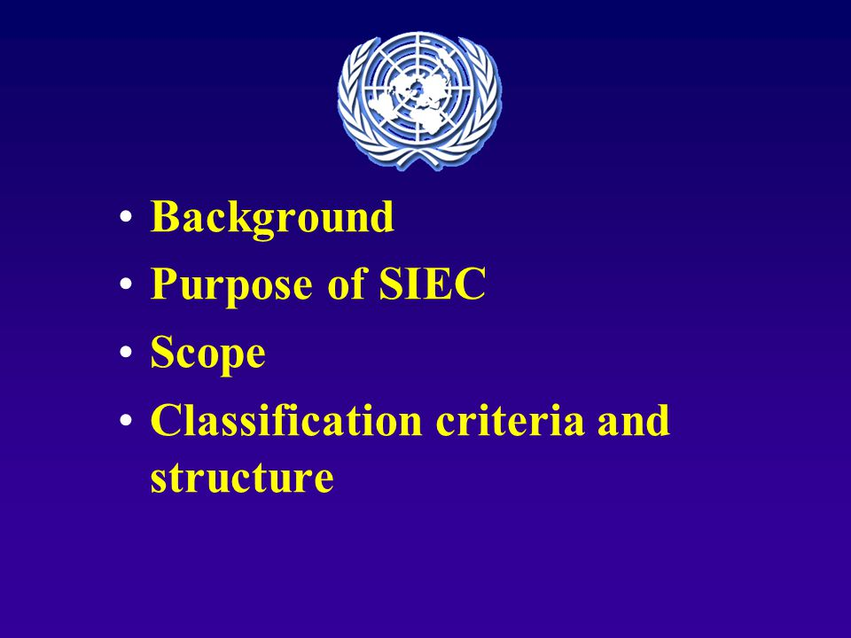 Background Purpose of SIEC Scope Classification criteria and structure