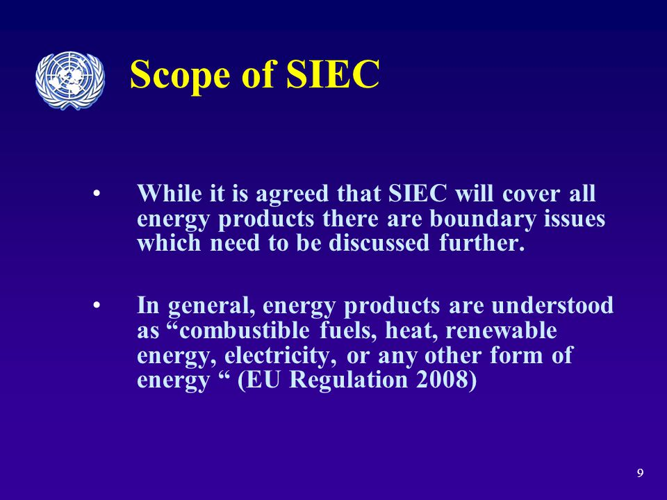 9 Scope of SIEC While it is agreed that SIEC will cover all energy products there are boundary issues which need to be discussed further.
