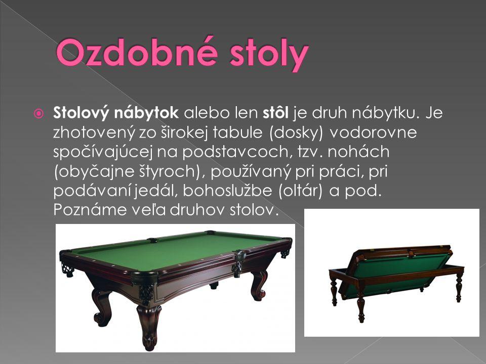  Stolový nábytok alebo len stôl je druh nábytku. Je zhotovený zo širokej tabule (dosky) vodorovne spočívajúcej na podstavcoch, tzv. nohách (obyčajne