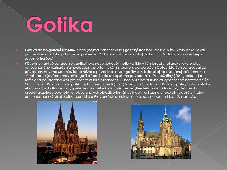  Gotika alebo gotické umenie alebo (najmä v architektúre) gotický sloh bol umelecký štýl, ktorý nasledoval po románskom slohu približne od polovice 1