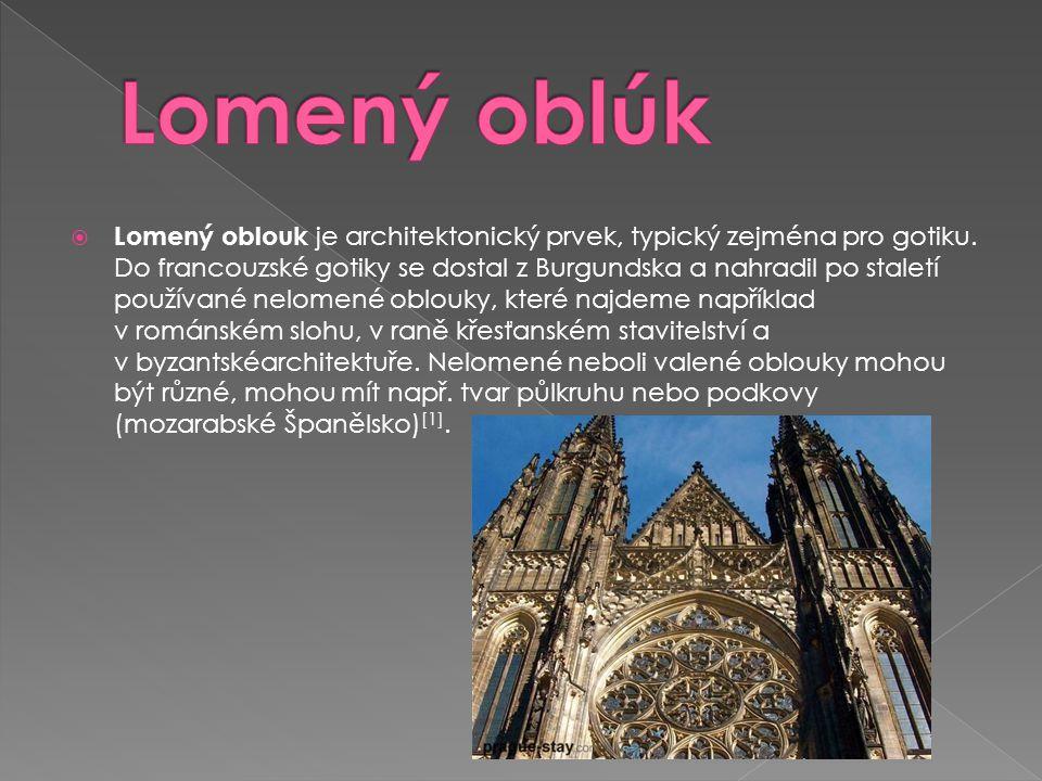  Lomený oblouk je architektonický prvek, typický zejména pro gotiku. Do francouzské gotiky se dostal z Burgundska a nahradil po staletí používané nel