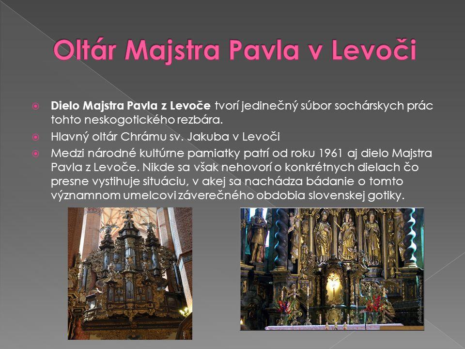  Dielo Majstra Pavla z Levoče tvorí jedinečný súbor sochárskych prác tohto neskogotického rezbára.  Hlavný oltár Chrámu sv. Jakuba v Levoči  Medzi