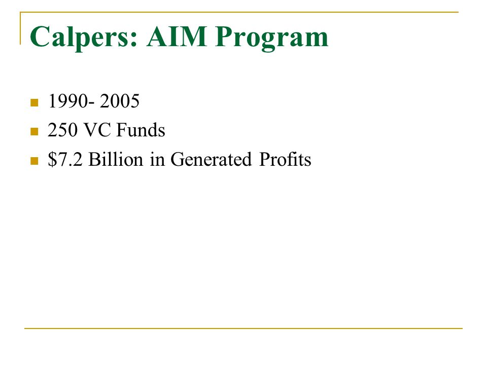 Calpers: AIM Program 1990- 2005 250 VC Funds $7.2 Billion in Generated Profits