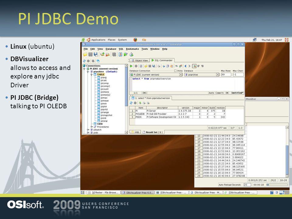 PI JDBC Demo Linux (ubuntu) DBVisualizer allows to access and explore any jdbc Driver PI JDBC (Bridge) talking to PI OLEDB