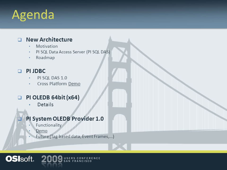 Agenda  New Architecture Motivation PI SQL Data Access Server (PI SQL DAS) Roadmap  PI JDBC PI SQL DAS 1.0 Cross Platform Demo  PI OLEDB 64bit (x64
