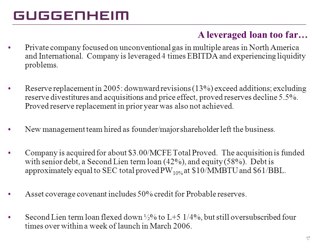 17 A leveraged loan too far… Private company focused on unconventional gas in multiple areas in North America and International.