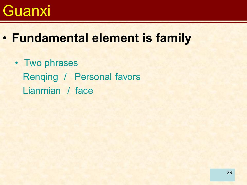 29 Fundamental element is family Two phrases Renqing / Personal favors Lianmian / face Guanxi