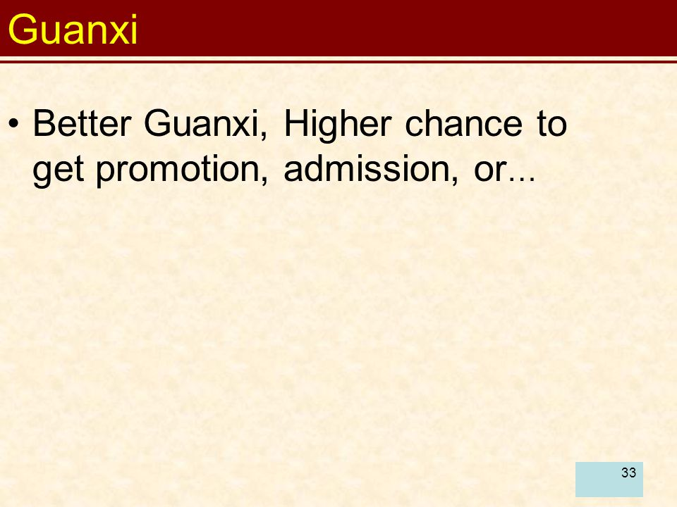 33 Better Guanxi, Higher chance to get promotion, admission, or … Guanxi
