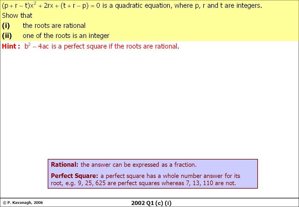 © P. Kavanagh, 2006 2002 Q1 (c) (i) Rational: the answer can be expressed as a fraction.