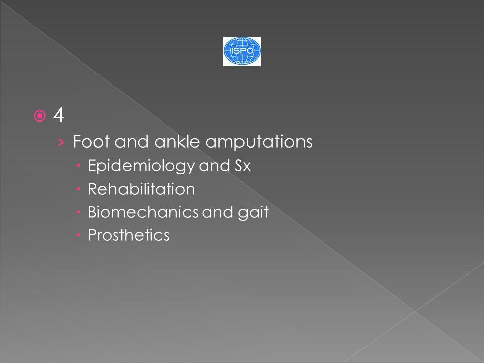  4 › Foot and ankle amputations  Epidemiology and Sx  Rehabilitation  Biomechanics and gait  Prosthetics