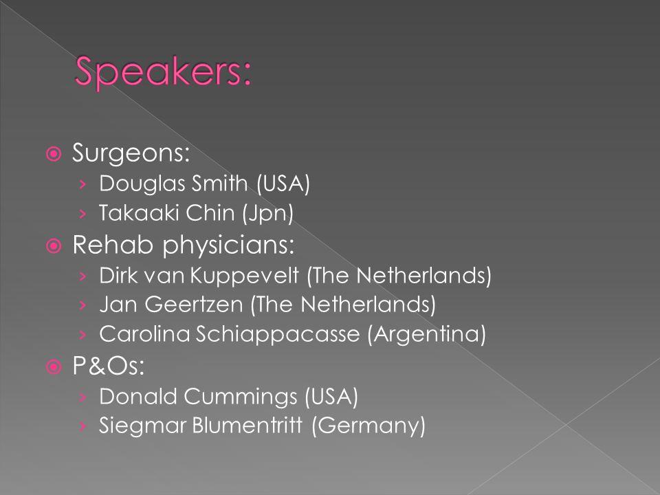  Surgeons: › Douglas Smith (USA) › Takaaki Chin (Jpn)  Rehab physicians: › Dirk van Kuppevelt (The Netherlands) › Jan Geertzen (The Netherlands) › C