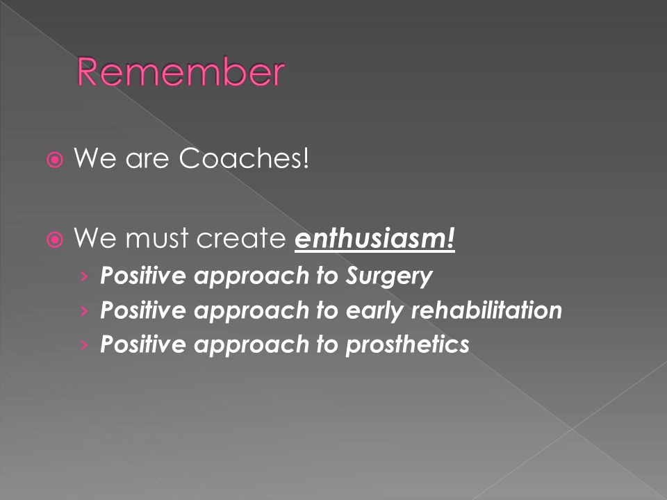  We are Coaches.  We must create enthusiasm.