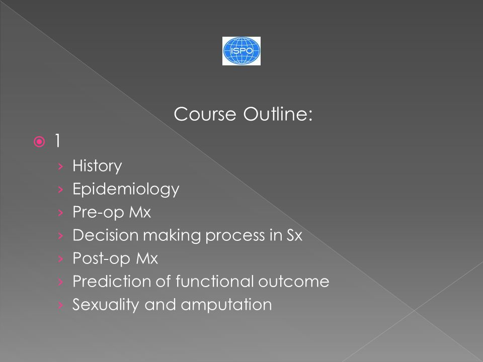 Course Outline:  1 › History › Epidemiology › Pre-op Mx › Decision making process in Sx › Post-op Mx › Prediction of functional outcome › Sexuality and amputation