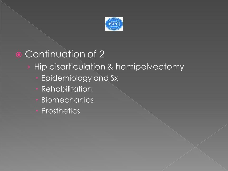  Continuation of 2 › Hip disarticulation & hemipelvectomy  Epidemiology and Sx  Rehabilitation  Biomechanics  Prosthetics