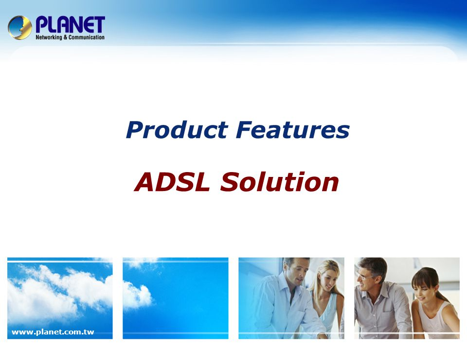 www.planet.com.tw Product Features ADSL Solution