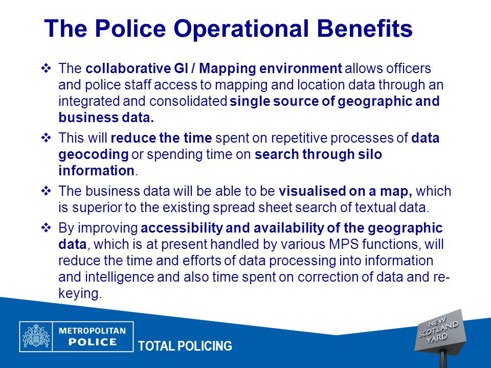 TOTAL POLICING  The collaborative GI / Mapping environment allows officers and police staff access to mapping and location data through an integrated