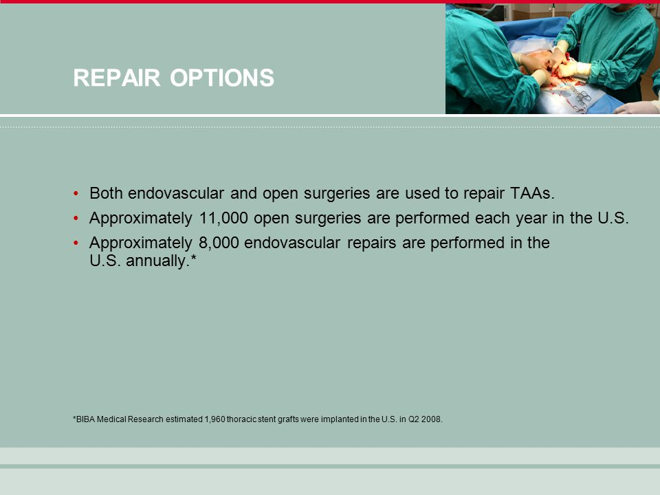 REPAIR OPTIONS Both endovascular and open surgeries are used to repair TAAs.